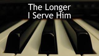 The Longer I Serve Him - piano instrumental cover with lyrics