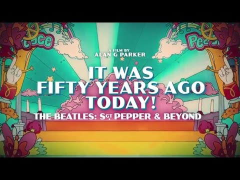 It Was Fifty Years Ago Today! The Beatles Sgt  Pepper And Beyond   Official Trailer