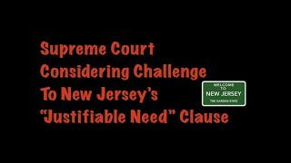"""Supreme Court Considering Challenge to NJ """"Justifiable Need"""" Clause"""