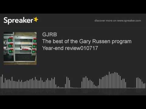 The best of the Gary Russen program Year-end review010717
