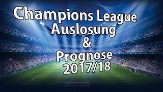 Champions League Auslosung 2017/18 & Prognose zur Gruppenphase