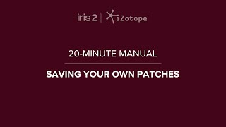 iZotope Iris 2: Create Your Own Sound Library | 20-Minute Manual Video #8
