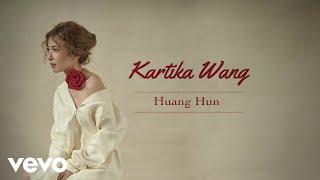 Kartika Wang - Huang Hun (Audio)