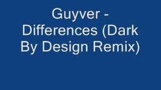 Guyver - Differences (Dark By Design Remix)