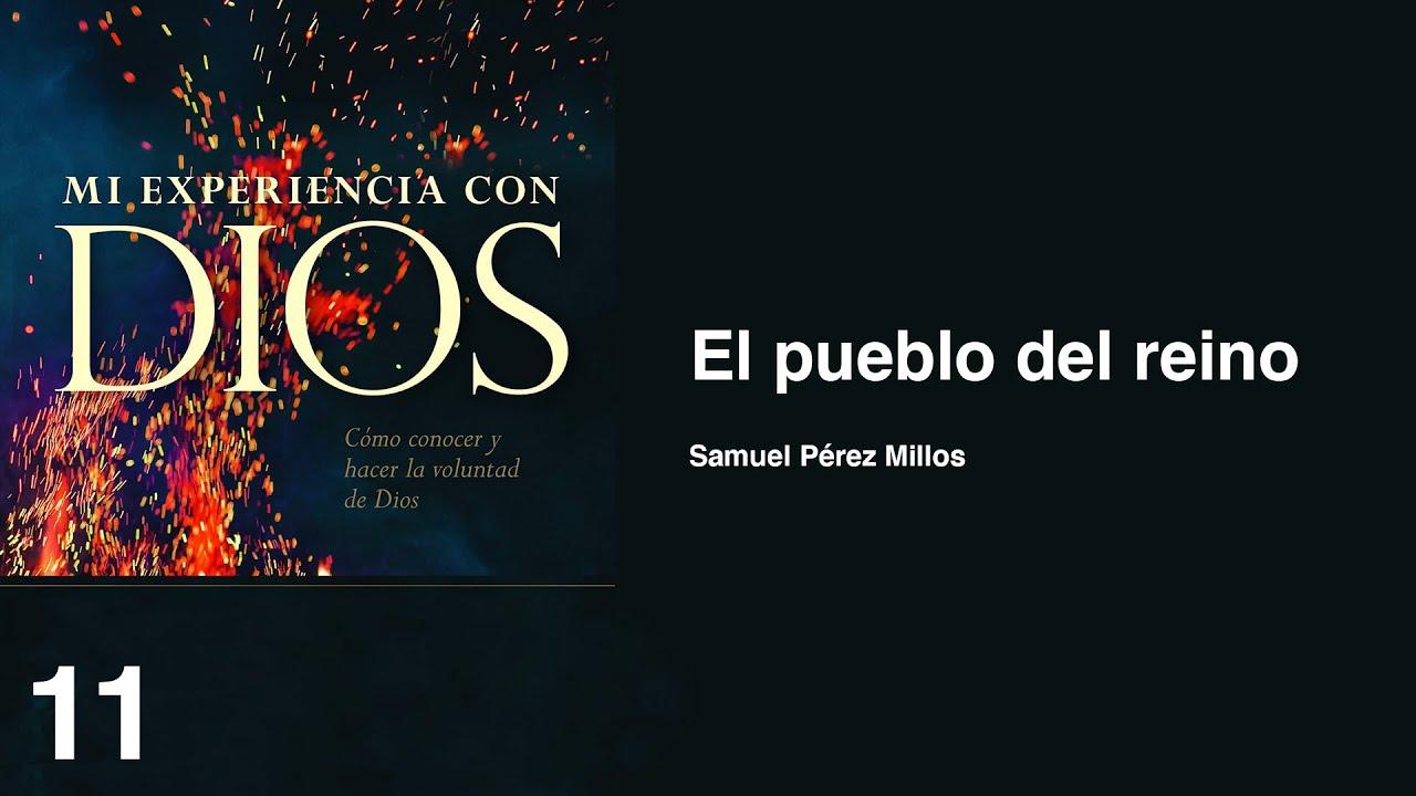 11. Mi experiencia con Dios - El pueblo del reino | Samuel Pérez Millos