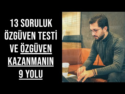 13 SORULUK ÖZGÜVEN TESTİ VE ÖZGÜVEN KAZANMANIN 9 YOLU