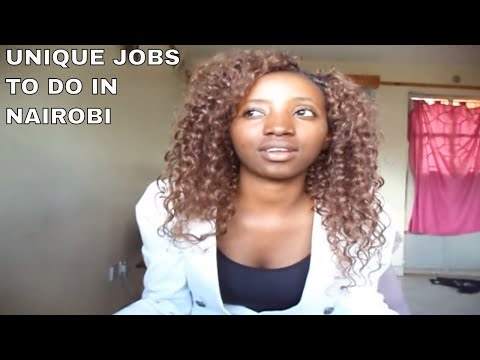 UNIQUE JOBS TO DO  IN NAIROBI CITY