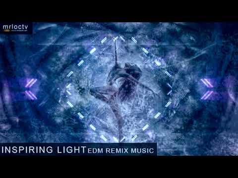 Cảm hứng ánh sáng - Inspiring Light | Edm Remix Music