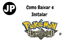 Como Baixar e Instalar Pokémon Ascension 2 ( 2016/2017 )
