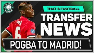 POGBA To Real Madrid or PSG? Latest Transfer News
