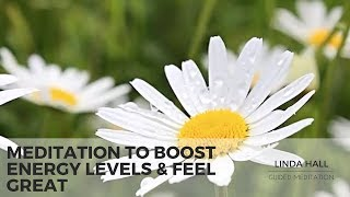15 Minute Guided Meditation to Boost Energy Levels & Feel Great