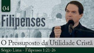 04. O Pressuposto da Utilidade Cristã - Sérgio Lima
