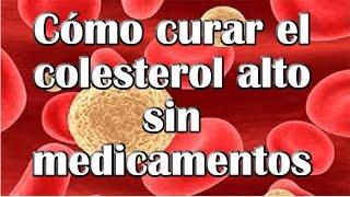 """Cómo curar el colesterol alto sin medicamentos. Causas y Síntomas: """"Remedios Caseros NATURALES"""""""