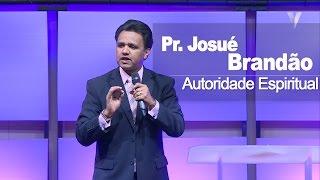 Autoridade Espiritual - Pr. Josué Brandão
