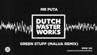 Mr Puta - Green Stuff (Malua Remix) [OFFICIAL]