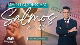 Lembranças Encorajadoras | Rev. Amauri de Oliveira - Salmos 105