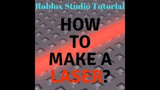 Roblox Studio Tutorial #3: How to make a laser?