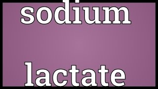 Sodium lactate Meaning