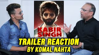Kabir Singh Trailer Reaction By Trade Expert Komal Nahta | Box Office & Expectations | Shahid Kapoor