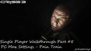 "Crysis 3 PC Single Player Walkthrough - Max Settings - Part 5 ""Pain Train"""