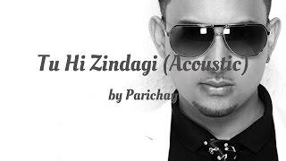 Parichay - Tu Hi Zindagi (Acoustic) (AUDIO)