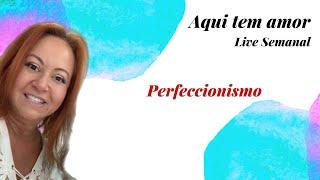 Aqui Tem Amor - Perfeccionismo
