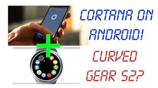 Version 3.0 #1 - Cortana On Android, Samsung Gear S2 Curved Screen? + Lg G-pad 2 10.1 Review