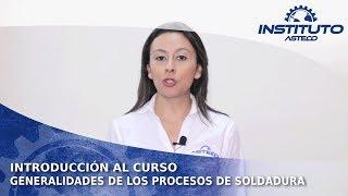 Introducción al curso Generalidades de los procesos de Soldadura