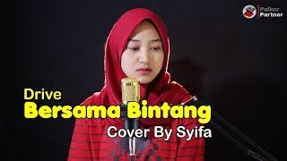 BERSAMA BINTANG - DRIVE | COVER BY SYIFA AZIZAH