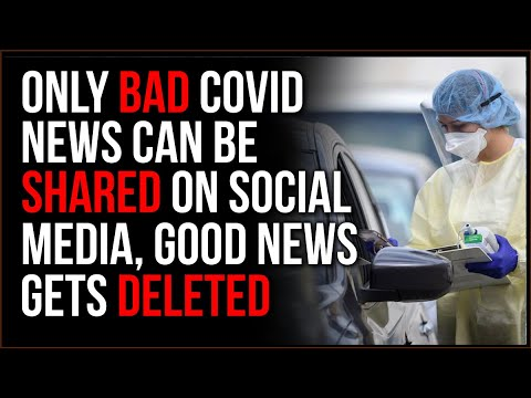 Only BAD News Is Allowed About Covid, Any Good News Is DELETED By Social Media Platforms
