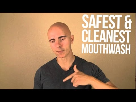 The Safest and Cleanest Mouthwash Is...
