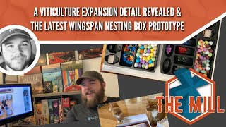 A Viticulture Expansion Detail Revealed \u0026 The Latest Wingspan Nesting Box Prototype - The Mill