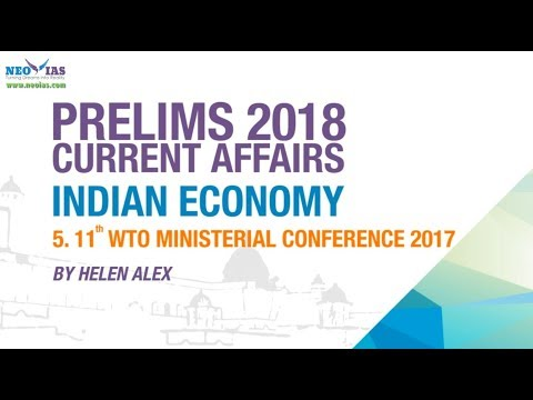 11th WTO MINISTERIAL CONFERENCE 2017 | UPSC (CSE PRELIMS 2018)| CURRENT AFFAIRS | INDIAN ECONOMY
