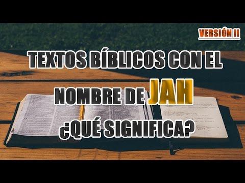Textos bíblicos con el nombre de JAH y ¿QUÉ SIGNIFICA JAH? (VERSIÓN II)