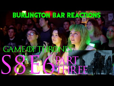 Game Of Thrones // Burlington Bar Reactions // S8E6 PART THREE Reaction!!!