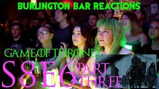 Game Of Thrones // Burlington Bar Reactions // S8E6 PART THREE Reaction!!!
