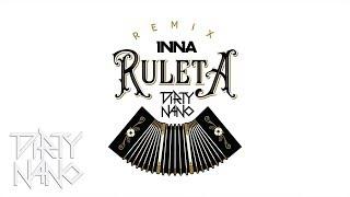 INNA feat. Erik - Ruleta Dirty Nano Remix