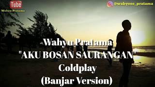 Coldplay&The Chainsmoker-Aku Bosan Saurangan (Banjar Version) by Wahyu Pratama