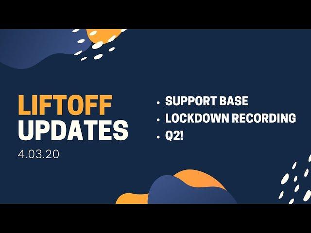 Liftoff Updates 4.03 🌱 Support Base, Lockdown Webinar Recording, Q2