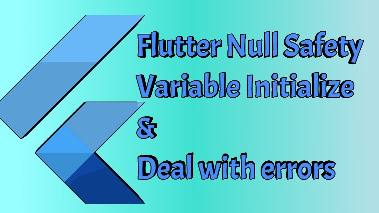 Flutter 2.2 Null Safety, Learn How to initialize Variable and Deal with Null Errors