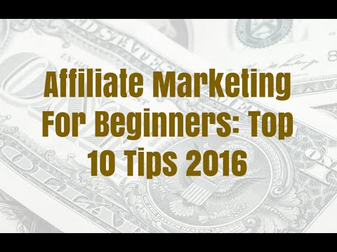 Affiliate Marketing For Beginners - Top 10 Tips 2016
