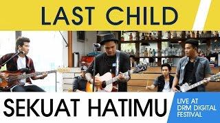 Last Child - Sekuat Hatimu (Live at DRM Digital Fest)