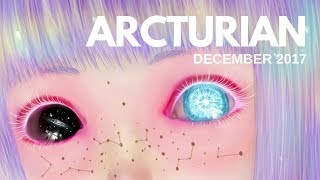 ARCTURIAN Starseed Energetics - December 2017 ⭐🌏