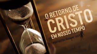 O Retorno de Cristo em Nosso Tempo - Pr. Hernane Santos