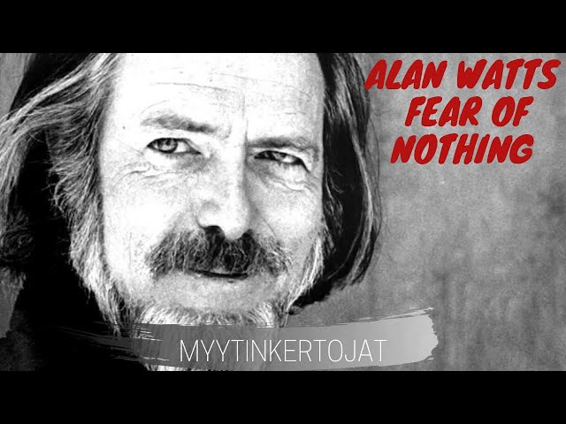 Alan Watts - Fear of Nothing