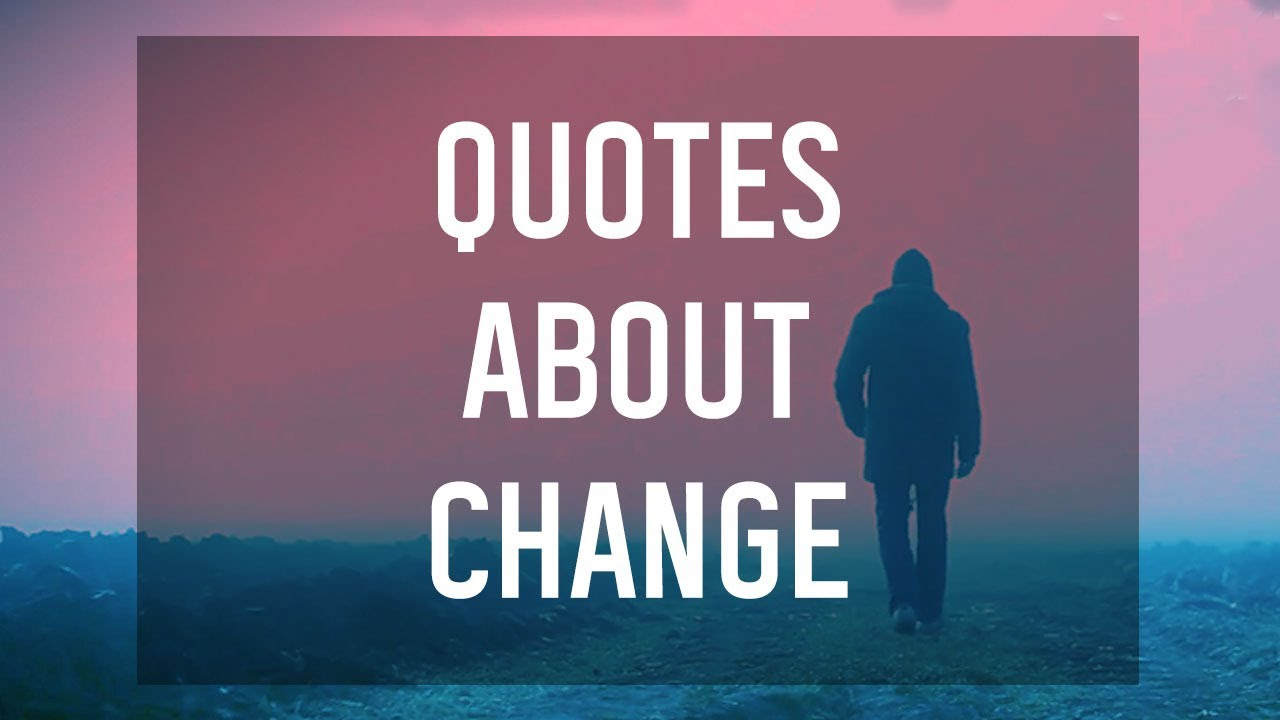 Quotes About Change            YouTube Quotes About Change