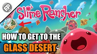 Slime Rancher - How To Get To The Glass Desert.