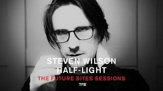Steven Wilson - Half-Light (The Future Bites Sessions)