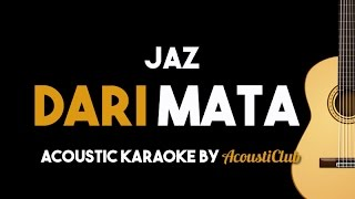 Download lagu Dari Mata - Jaz (Acoustic Guitar Karaoke backing track)