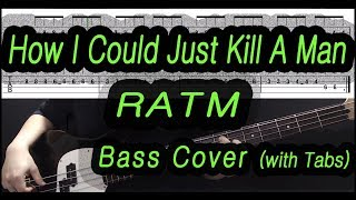 Rage Against The Machine(RATM) - How I Could Just Kill A Man (Bass cover with tabs)